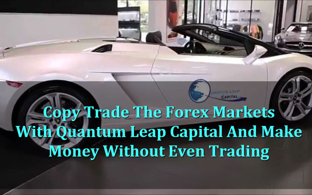 Did You Know That You Can Copy Trade The Forex Markets With Quantum Leap Capital And Make Money Without Even Trading?