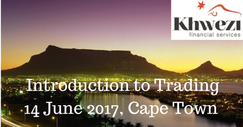 Join Khwezi Trade's Introduction to Trading 14 June 2017 Cape Town