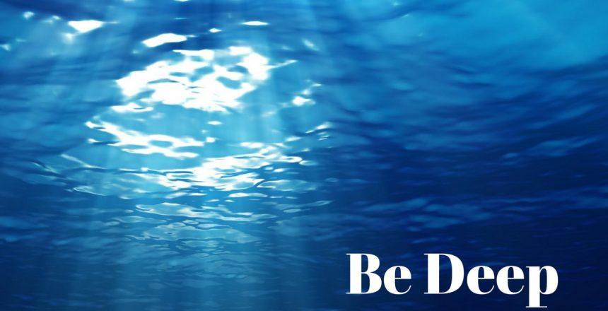 Be Deep